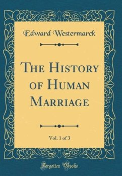 The History of Human Marriage, Vol. 1 of 3 (Classic Reprint)