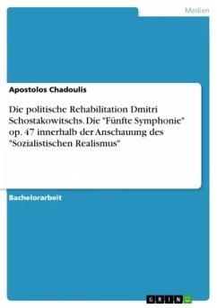 Die politische Rehabilitation Dmitri Schostakowitschs. Die