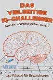 Das vielseitige IQ-Challenger   Sudoku-Wortsuche-Buch   240 Rätsel für Erwachsene