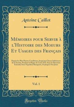 Mémoires pour Servir à l'Histoire des Moeurs Et Usages des Français, Vol. 1
