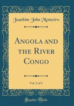 Angola and the River Congo, Vol. 2 of 2 (Classic Reprint)