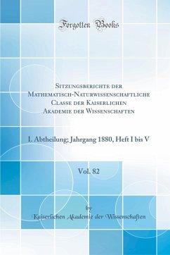Sitzungsberichte der Mathematisch-Naturwissenschaftliche Classe der Kaiserlichen Akademie der Wissenschaften, Vol. 82