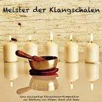 Meister der Klangschalen - Eine einzigartige Klangschalen-Komposition zur Stärkung von Körper, Geist und Seele (MP3-Download)