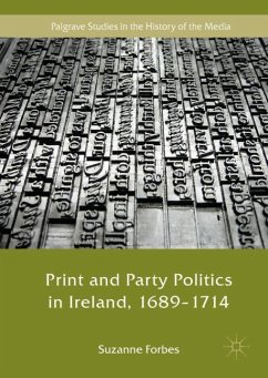 Print and Party Politics in Ireland, 1689-1714 - Forbes, Suzanne