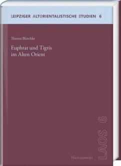 Euphrat und Tigris im Alten Orient - Blaschke, Theresa