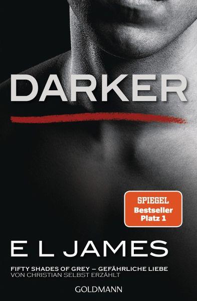 Darker - Fifty Shades of Grey. Gefährliche Liebe von Christian selbst erzählt / Grey Bd.2 (eBook, ePUB) - James, E L