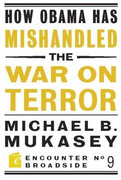 How Obama Has Mishandled the War on Terror (eBook, ePUB) - Mukasey, Michael Bernard