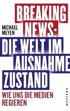 Breaking News: Die Welt im Ausnahmezustand - Meyen, Michael