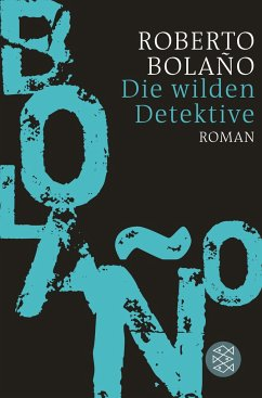 Die wilden Detektive - Bolano, Roberto