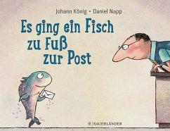 Es ging ein Fisch zu Fuß zur Post - König, Johann; Napp, Daniel