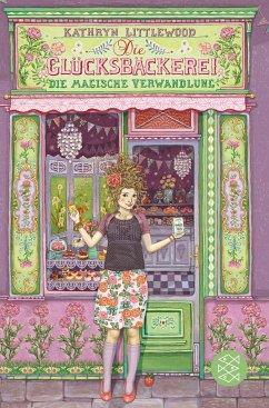 Die magische Verwandlung / Die Glücksbäckerei Bd.4 - Littlewood, Kathryn