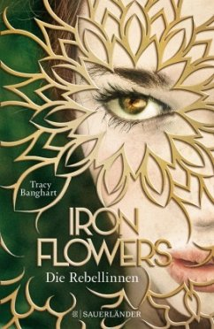 Die Rebellinnen / Iron Flowers Bd.1 - Banghart, Tracy
