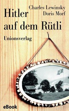 Hitler auf dem Rütli (eBook, ePUB) - Lewinsky, Charles; Morf, Doris