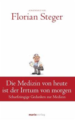 Die Medizin von heute ist der Irrtum von morgen (eBook, ePUB)