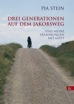 Drei Generationen auf dem Jakobsweg (eBook, ePUB) - Stein, Pia
