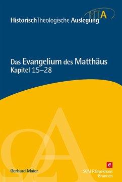 Das Evangelium des Matthäus, Kapitel 15-28 (eBook, PDF) - Maier, Gerhard