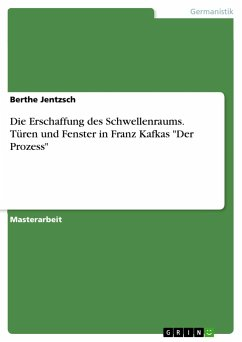 9783668552913 - Jentzsch, Berthe: Die Erschaffung des Schwellenraums. Türen und Fenster in Franz Kafkas ´´Der Prozess´´ - Buch
