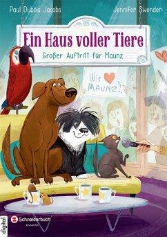 Großer Auftritt für Maunz / Ein Haus voller Tiere Bd.4 (eBook, ePUB) - Dubois Jacobs, Paul; Swender, Jennifer
