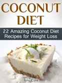 Coconut Diet: 22 Amazing Coconut Diet Recipes for Weight Loss (eBook, ePUB)