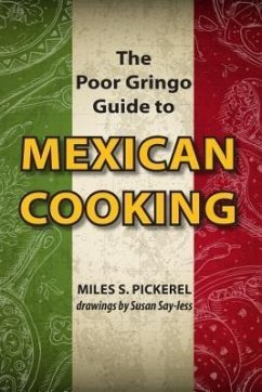 The Poor Gringo Guide to Mexican Cooking (eBook, ePUB) - Pickerel, M. S.