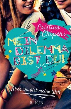 Mein Dilemma bist du! Aber du bist meine Welt / Mein Dilemma bist du! Bd.2 (eBook, ePUB) - Chiperi, Cristina