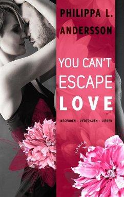 You Can't Escape Love - Begehren . Vertrauen . Lieben - Andersson, Philippa L.