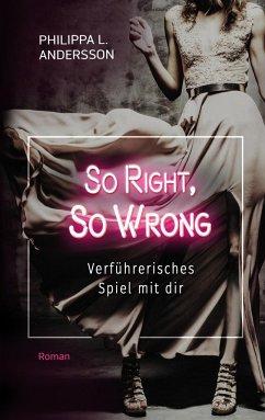 So Right, So Wrong - Verführerisches Spiel mit dir - Andersson, Philippa L.