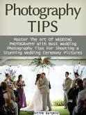 Photography Tips: Master the Art of Wedding Photography With Best Wedding Photography Tips for Shooting a Stunning Wedding Ceremony Photos (eBook, ePUB)