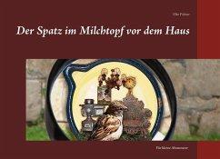 Der Spatz im Milchtopf vor dem Haus (eBook, ePUB)