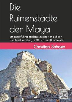 Die Ruinenstädte der Maya - Schoen, Christian