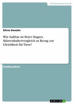 Wie haltbar ist Peter Singers Sklavenhaltervergleich in Bezug zur Gleichheit für Tiere?
