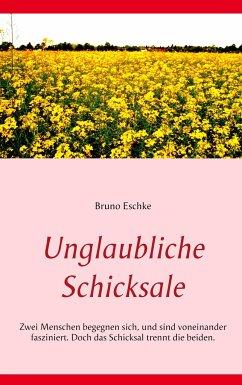 Unglaubliche Schicksale - Eschke, Bruno