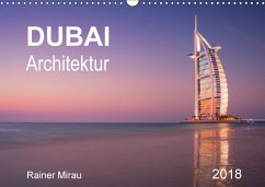 Dubai Architektur 2018 (Wandkalender 2018 DIN A3 quer)