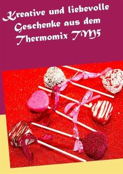 Kreative und liebevolle Geschenke aus dem Thermomix TM5 - Kleinstein, Daniela