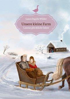 Unsere kleine Farm - Lauras glückliche Jahre - Wilder, Laura Ingalls