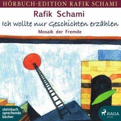 9788711896570 - Schami, Rafik: Ich wollte nur Geschichten erzählen - Mosaik der Fremde (Ungekürzt) (MP3-Download) - Bog