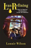 Lean Refining: How to Improve Performance in the Oil Industry (eBook, ePUB)