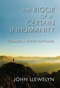 The Rigor of a Certain Inhumanity (eBook, ePUB) - Llewelyn, John