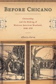 Before Chicano: Citizenship and the Making of Mexican American Manhood, 1848-1959