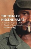 The Trial of Hissène Habré: How the People of Chad Brought a Tyrant to Justice