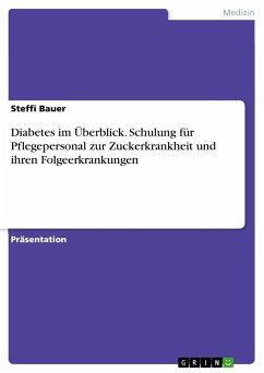 9783668555273 - Bauer, Steffi: Diabetes im Überblick. Schulung für Pflegepersonal zur Zuckerkrankheit und ihren Folgeerkrankungen - Buch