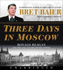 Three Days in Moscow: Ronald Reagan and the Fall of the Soviet Empire - Baier, Bret; Whitney, Catherine