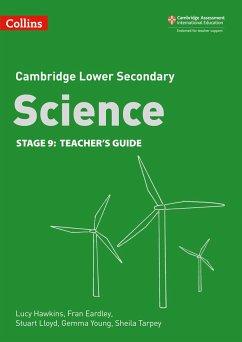 Lower Secondary Science Teacher's Guide: Stage 9 - Hawkins, Lucy; Eardley, Fran; Lloyd, Stuart