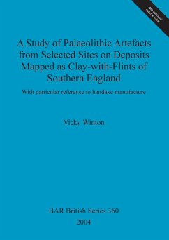 A Study of Palaeolithic Artefacts from Selected Sites on Deposits Mapped as Clay-with-Flints of Southern England - Winton, Vicky