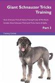 Giant Schnauzer Tricks Training Giant Schnauzer Tricks & Games Training Tracker & Workbook. Includes