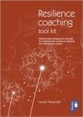 The Resilience Coaching Toolkit: Practical Self-Management Exercises for Professionals Working to Enhance the Well-Being of Clients