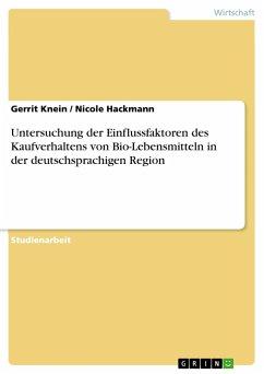 9783668553668 - Knein, Gerrit; Hackmann, Nicole: Untersuchung der Einflussfaktoren des Kaufverhaltens von Bio-Lebensmitteln in der deutschsprachigen Region - Buch
