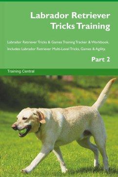 Labrador Retriever Tricks Training Labrador Retriever Tricks & Games Training Tracker & Workbook. Includes - Central, Training