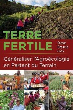 Terre Fertile: Ganaraliser l'Agroacologie En Partant Du Terrain