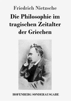 9783743721494 - Nietzsche, Friedrich: Die Philosophie im tragischen Zeitalter der Griechen - Buch